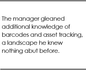 """The manager gleaned additional knowledge of barcodes and asset tracking, a landscape he knew nothing about before."""